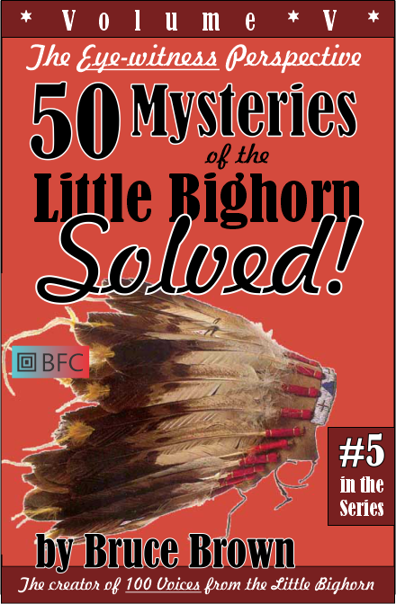 50 Mysteries of the Little Bighorn - SOLVED! by Bruce Brown